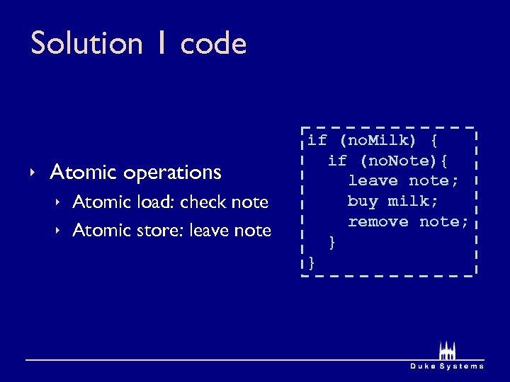Solution 1 code ê Atomic operations ê Atomic load: check note ê Atomic store: