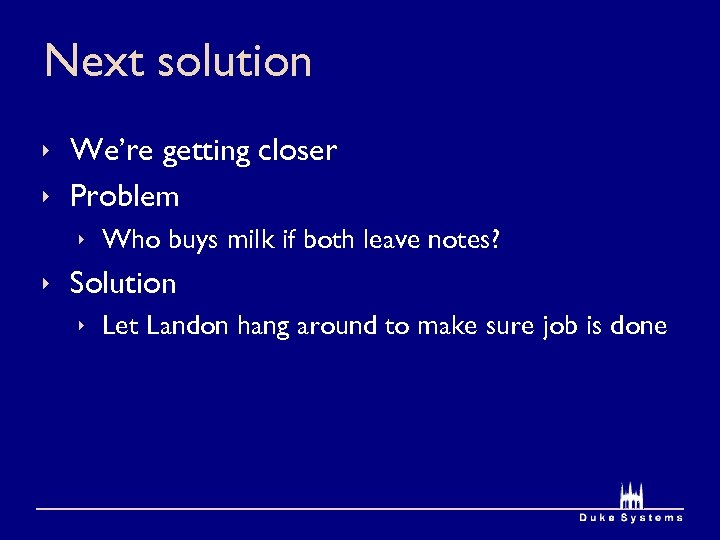 Next solution ê We're getting closer ê Problem ê Who buys milk if both