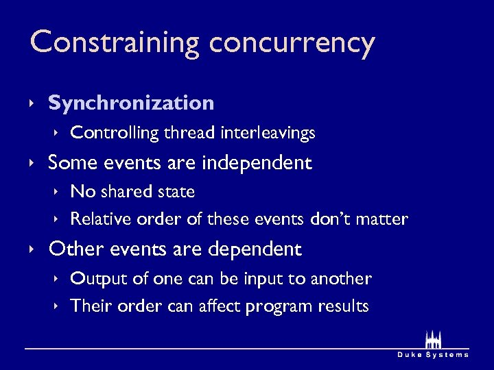 Constraining concurrency ê Synchronization ê Controlling thread interleavings ê Some events are independent ê