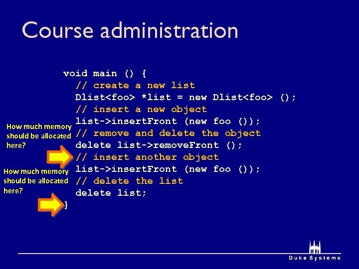 Course administration void main () { // create a new list Dlist<foo> *list =