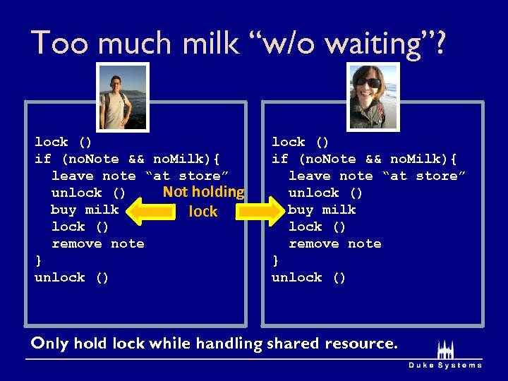 """Too much milk """"w/o waiting""""? lock () if (no. Note && no. Milk){ leave"""