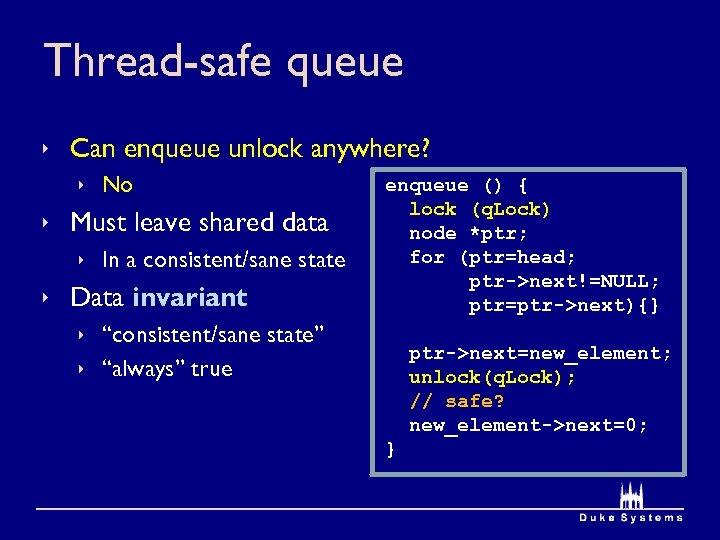 Thread-safe queue ê Can enqueue unlock anywhere? ê No ê Must leave shared data