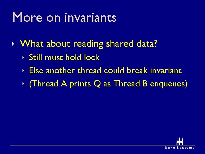 More on invariants ê What about reading shared data? ê Still must hold lock