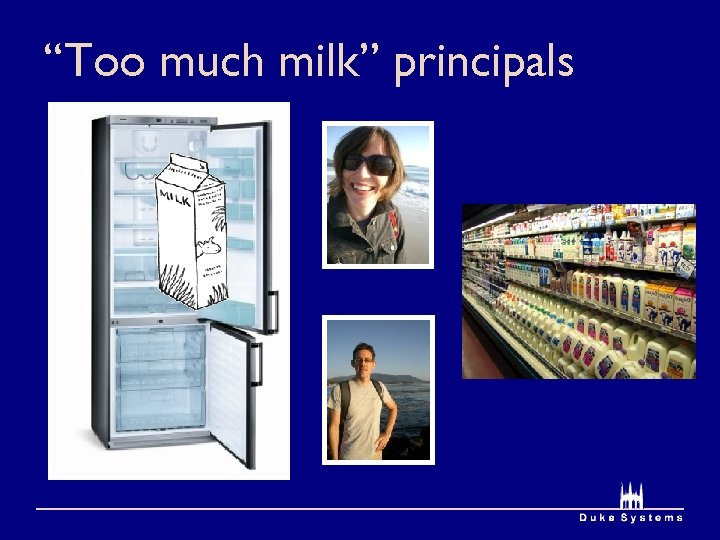 """Too much milk"" principals"