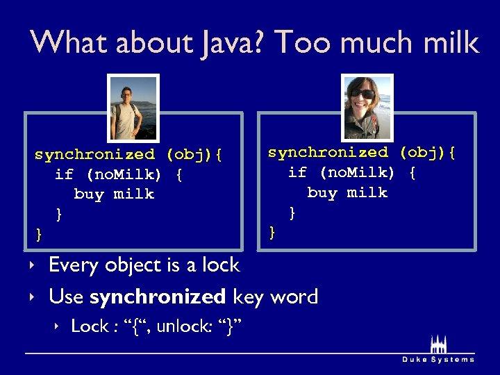 What about Java? Too much milk synchronized (obj){ if (no. Milk) { buy milk