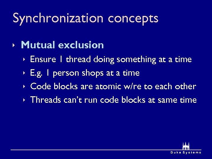 Synchronization concepts ê Mutual exclusion ê ê Ensure 1 thread doing something at a
