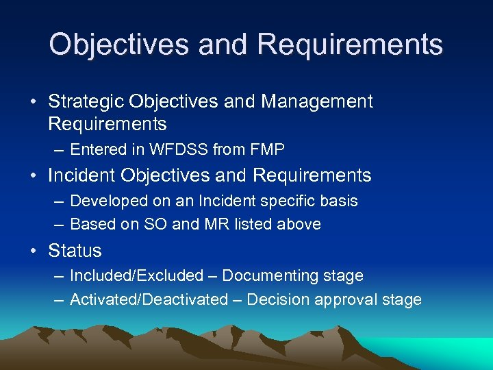 Objectives and Requirements • Strategic Objectives and Management Requirements – Entered in WFDSS from