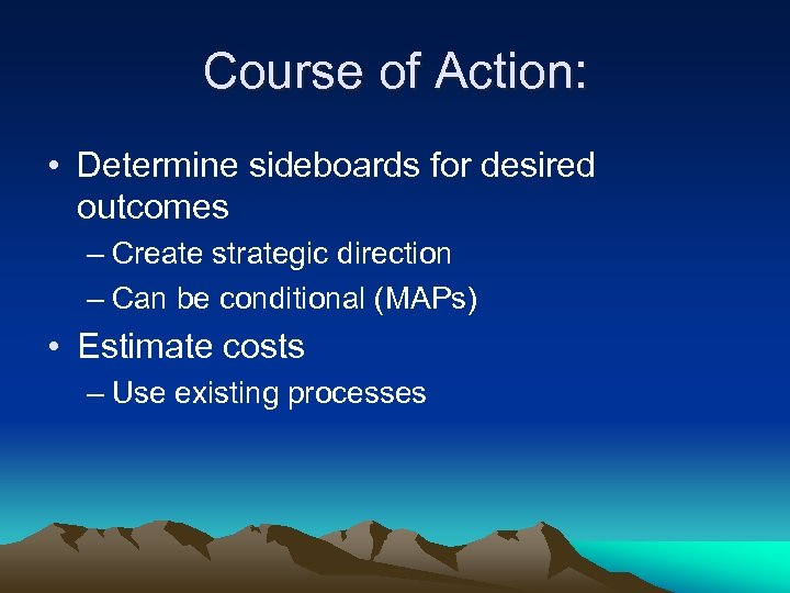 Course of Action: • Determine sideboards for desired outcomes – Create strategic direction –