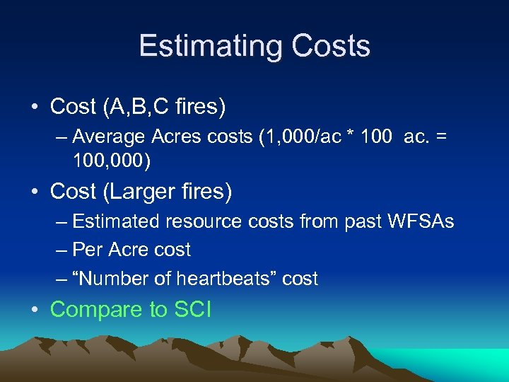 Estimating Costs • Cost (A, B, C fires) – Average Acres costs (1, 000/ac