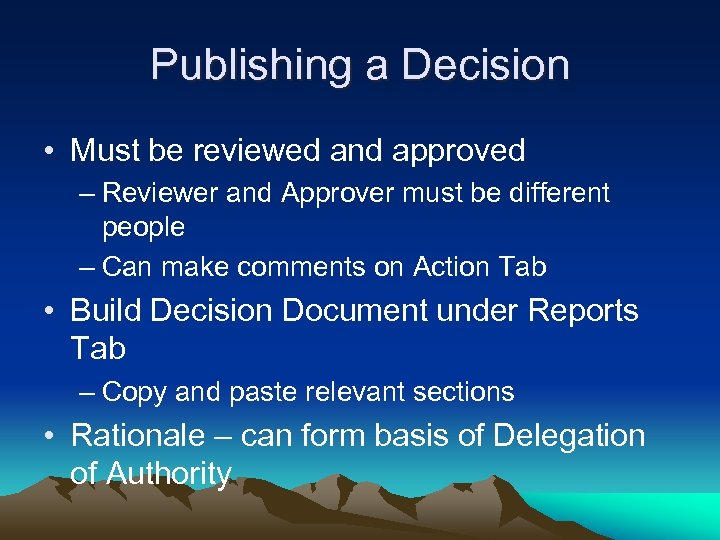 Publishing a Decision • Must be reviewed and approved – Reviewer and Approver must