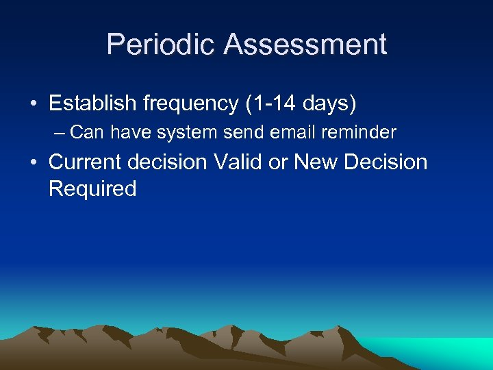 Periodic Assessment • Establish frequency (1 -14 days) – Can have system send email