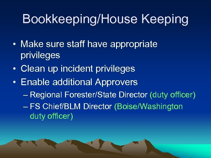 Bookkeeping/House Keeping • Make sure staff have appropriate privileges • Clean up incident privileges
