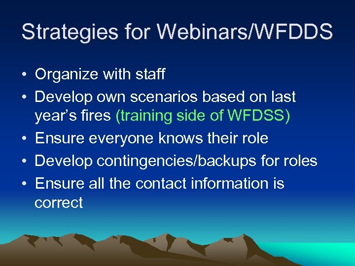 Strategies for Webinars/WFDDS • Organize with staff • Develop own scenarios based on last