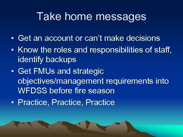 Take home messages • Get an account or can't make decisions • Know the