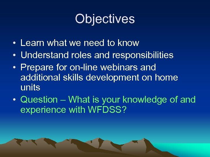 Objectives • Learn what we need to know • Understand roles and responsibilities •
