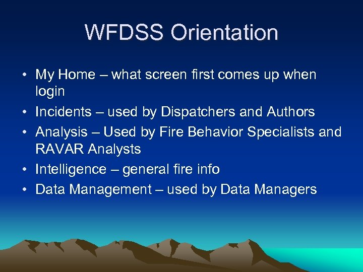 WFDSS Orientation • My Home – what screen first comes up when login •