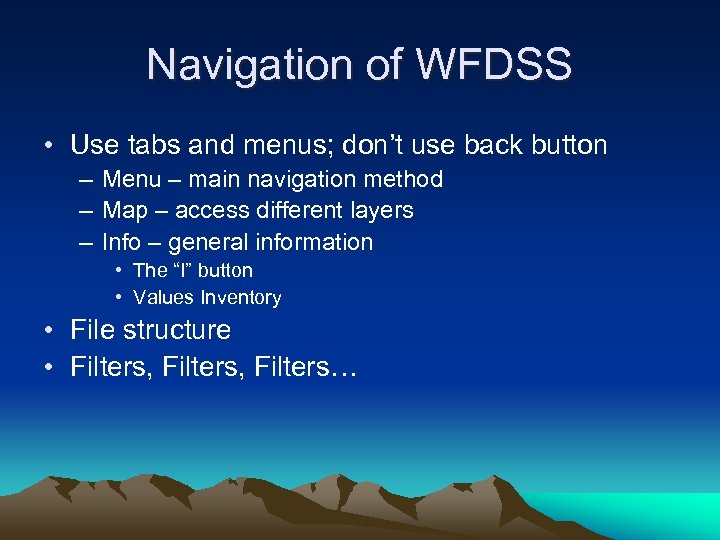 Navigation of WFDSS • Use tabs and menus; don't use back button – Menu