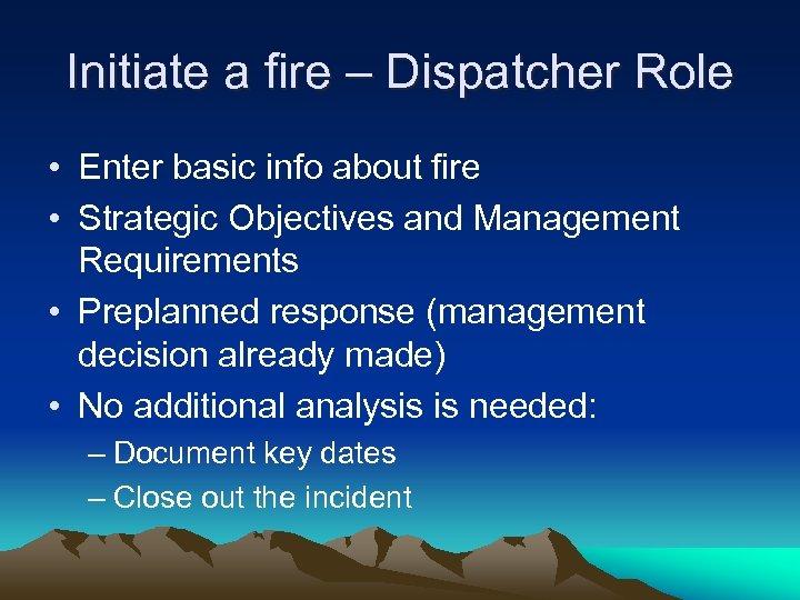 Initiate a fire – Dispatcher Role • Enter basic info about fire • Strategic