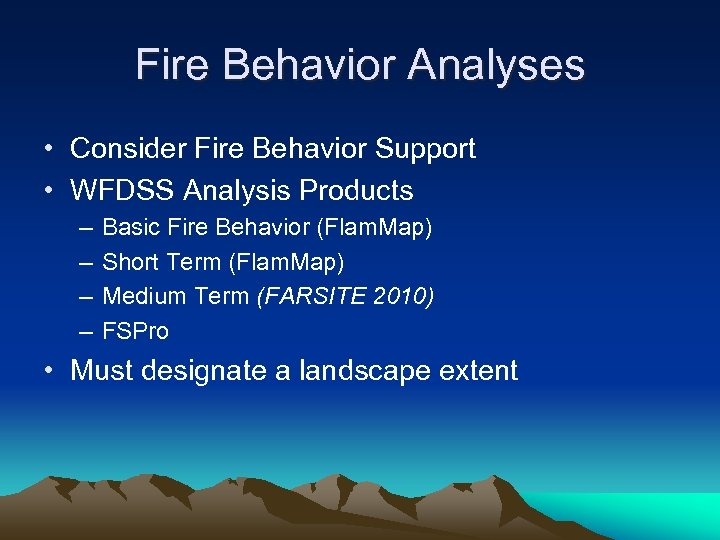 Fire Behavior Analyses • Consider Fire Behavior Support • WFDSS Analysis Products – –