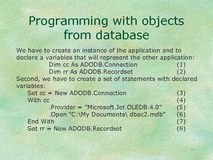 Programming with objects from database We have to create an instance of the application