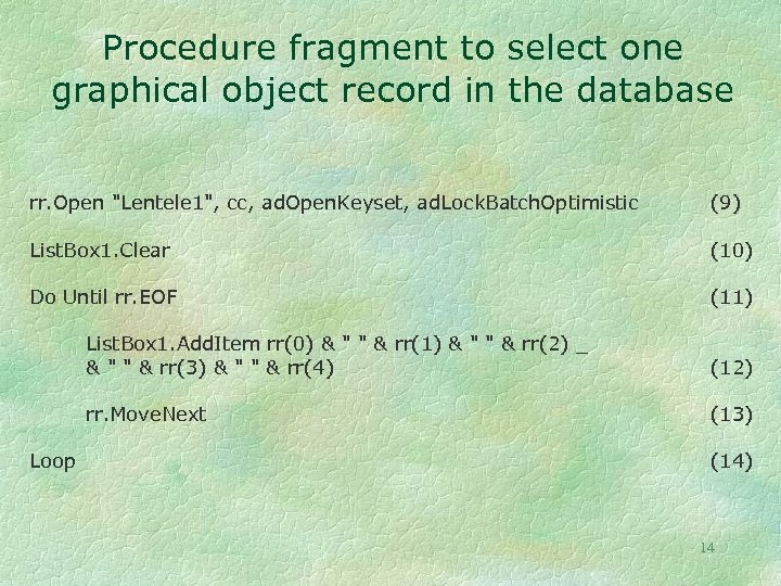 Procedure fragment to select one graphical object record in the database rr. Open