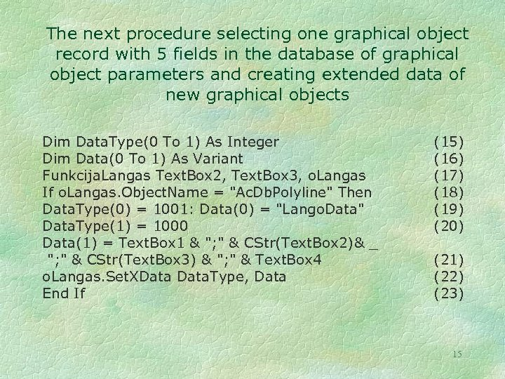 The next procedure selecting one graphical object record with 5 fields in the database