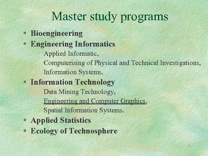 Master study programs § Bioengineering § Engineering Informatics Applied Informatic, Computerising of Physical