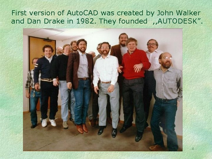 First version of Auto. CAD was created by John Walker and Dan Drake in