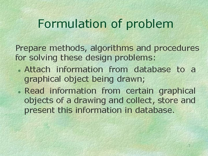 Formulation of problem Prepare methods, algorithms and procedures for solving these design problems: l