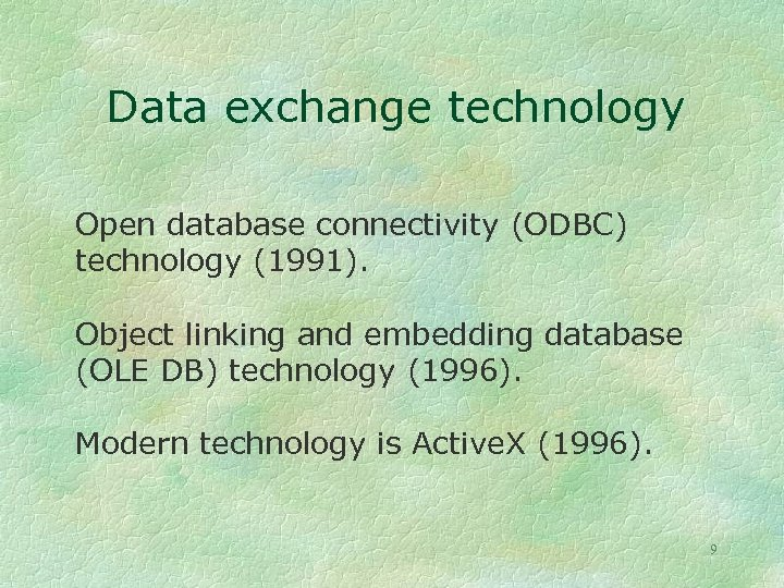 Data exchange technology Open database connectivity (ODBC) technology (1991). Object linking and embedding database