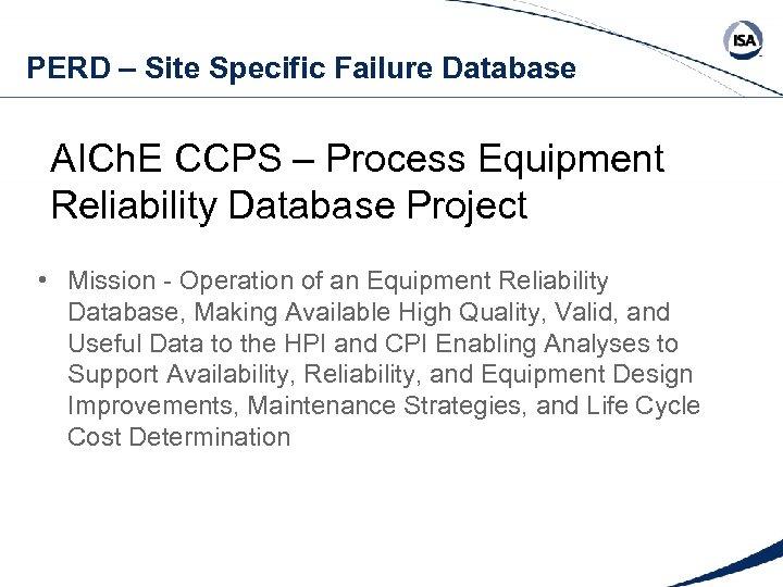 PERD – Site Specific Failure Database AICh. E CCPS – Process Equipment Reliability Database