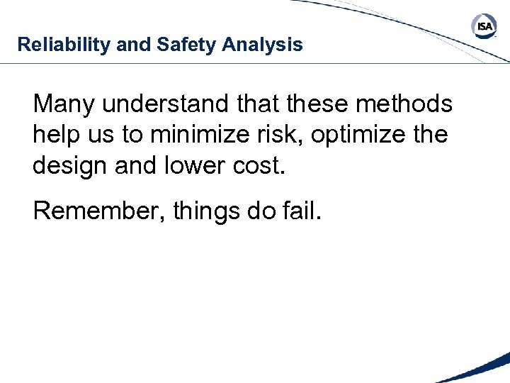 Reliability and Safety Analysis Many understand that these methods help us to minimize risk,