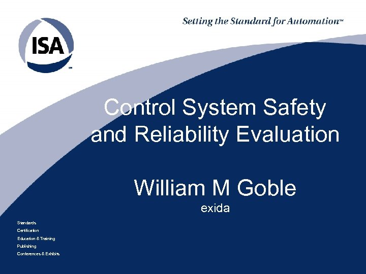 Control System Safety and Reliability Evaluation William M Goble exida Standards Certification Education &
