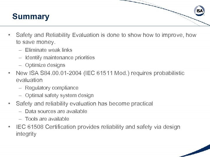 Summary • Safety and Reliability Evaluation is done to show to improve, how to