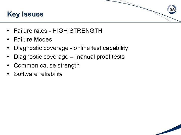 Key Issues • • • Failure rates - HIGH STRENGTH Failure Modes Diagnostic coverage