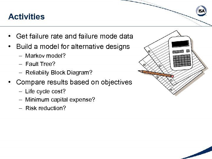 Activities • Get failure rate and failure mode data • Build a model for