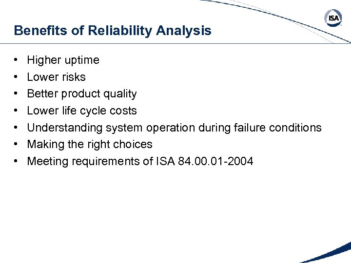 Benefits of Reliability Analysis • • Higher uptime Lower risks Better product quality Lower