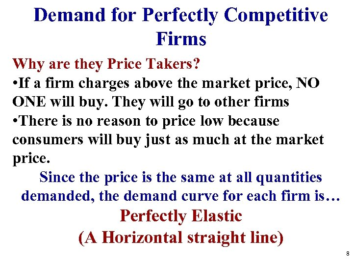Demand for Perfectly Competitive Firms Why are they Price Takers? • If a firm