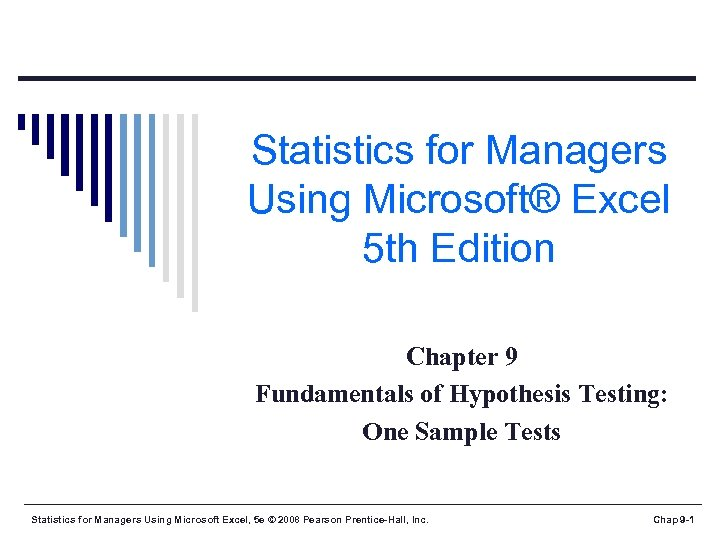 Statistics for Managers Using Microsoft® Excel 5 th Edition Chapter 9 Fundamentals of Hypothesis