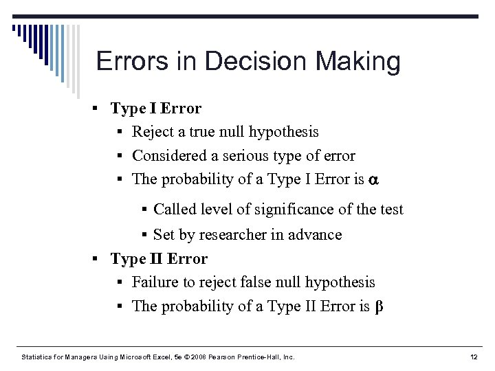 Errors in Decision Making § Type I Error § Reject a true null hypothesis