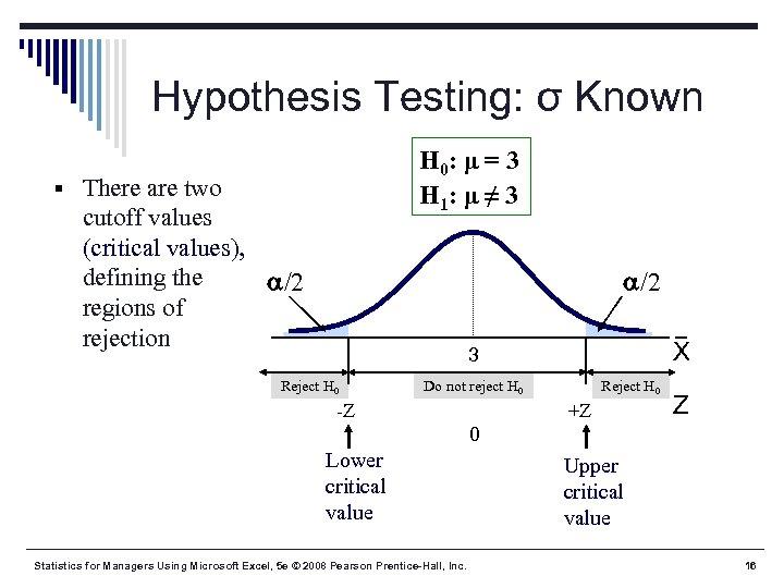 Hypothesis Testing: σ Known H 0: μ = 3 H 1: μ ≠ 3