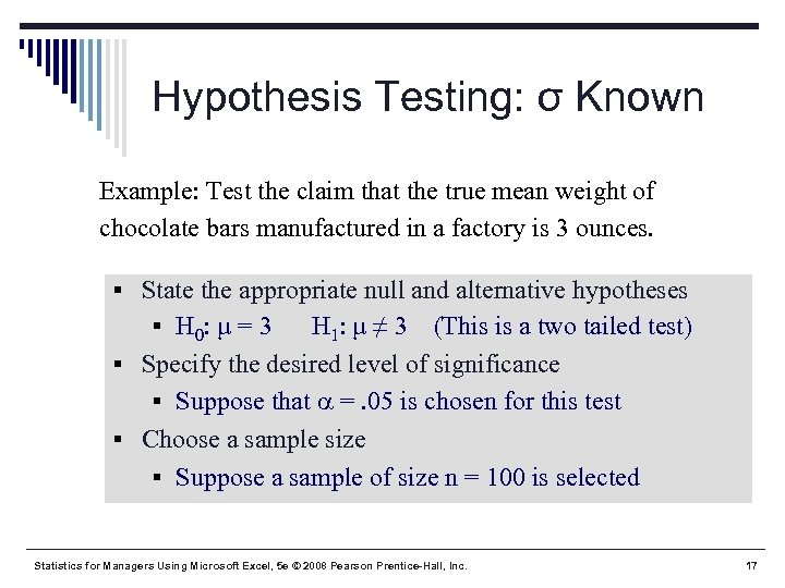 Hypothesis Testing: σ Known Example: Test the claim that the true mean weight of