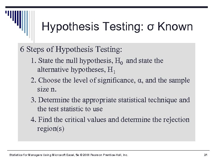 Hypothesis Testing: σ Known 6 Steps of Hypothesis Testing: 1. State the null hypothesis,
