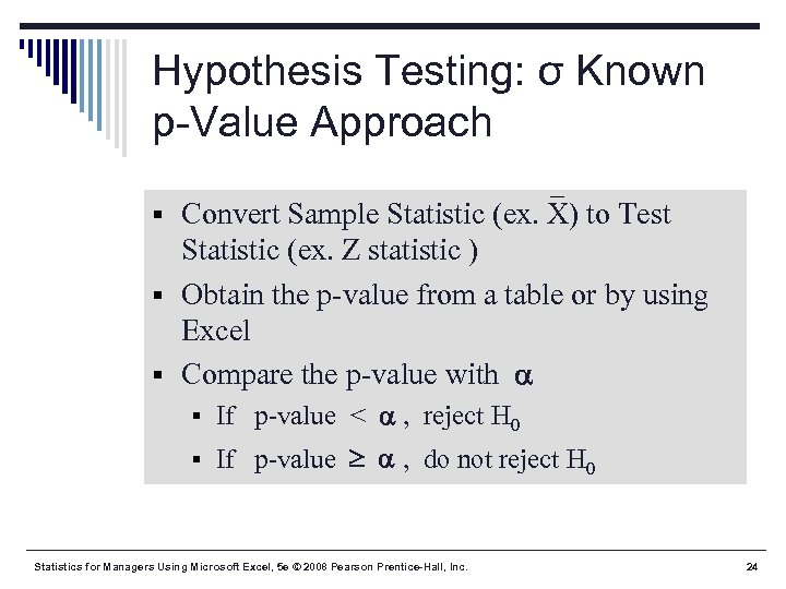 Hypothesis Testing: σ Known p-Value Approach § Convert Sample Statistic (ex. X) to Test