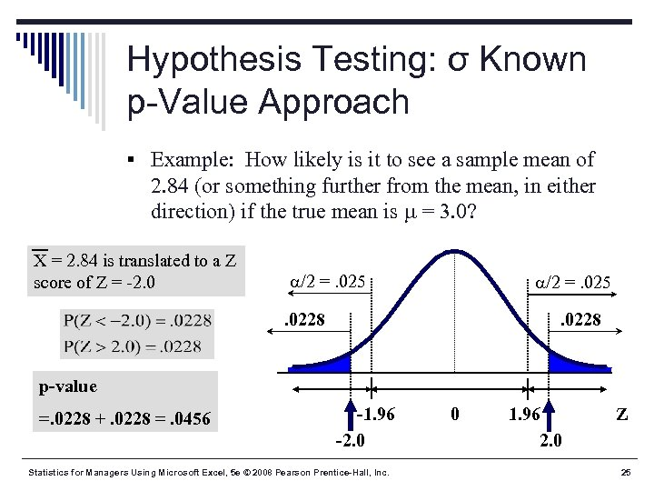 Hypothesis Testing: σ Known p-Value Approach § Example: How likely is it to see