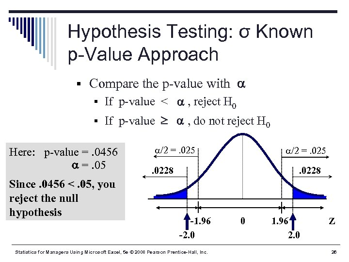 Hypothesis Testing: σ Known p-Value Approach § Compare the p-value with § If p-value