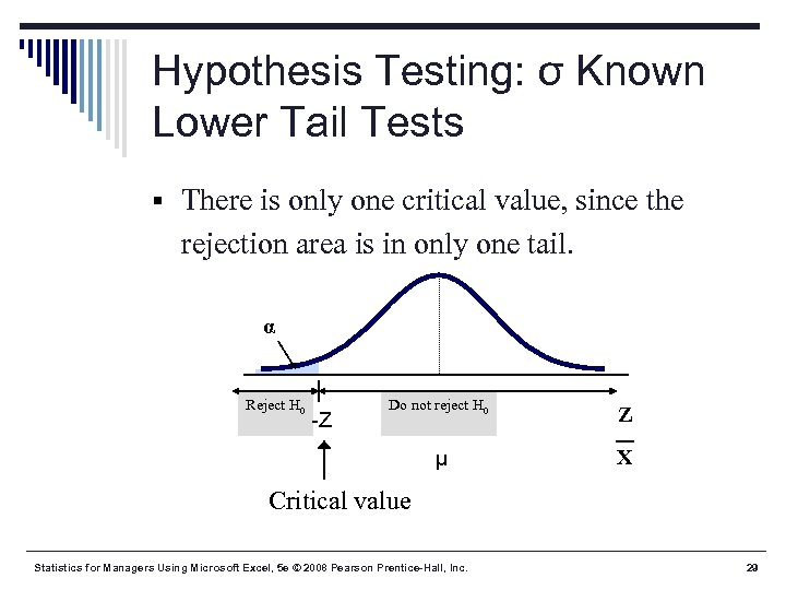 Hypothesis Testing: σ Known Lower Tail Tests § There is only one critical value,