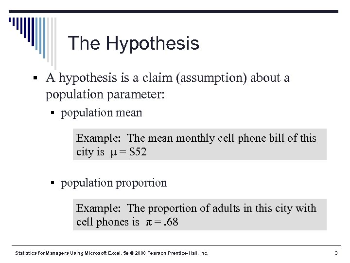 The Hypothesis § A hypothesis is a claim (assumption) about a population parameter: §