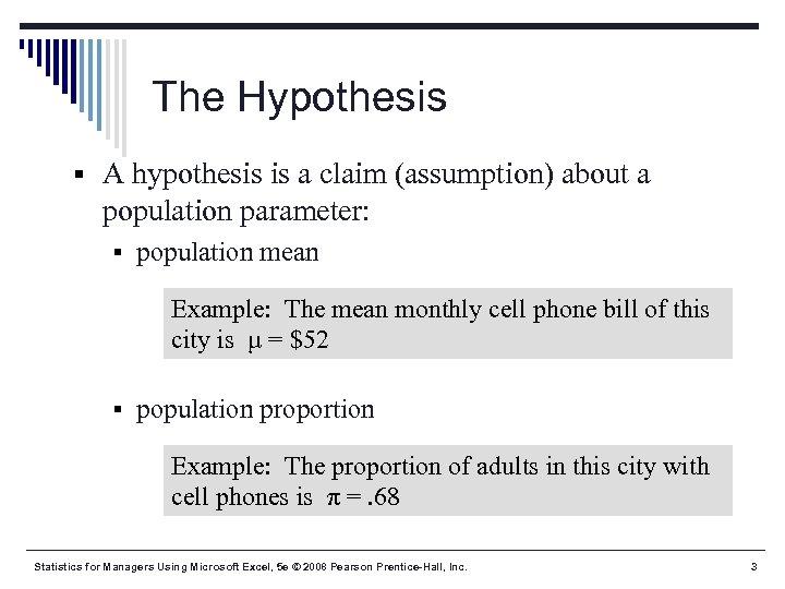 The Hypothesis § A hypothesis is a claim (assumption) about a population parameter: §