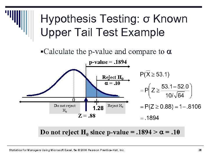 Hypothesis Testing: σ Known Upper Tail Test Example §Calculate the p-value and compare to